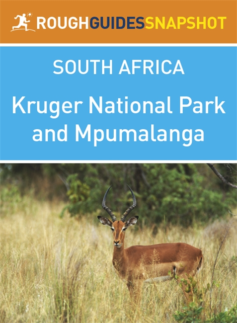Kruger National Park and Mpumalanga Rough Guides Snapshot South Africa (includes Pilgrim's Rest, Blyde River Canyon, Nelspruit, and Hazyview) By: Barbara McCrea,Donald Reid