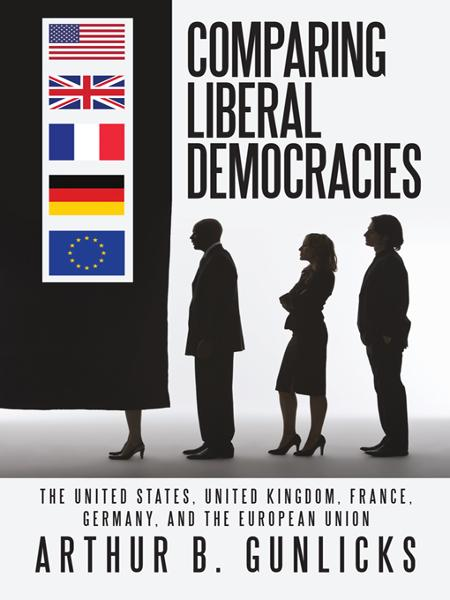 Comparing Liberal Democracies By: Arthur B. Gunlicks