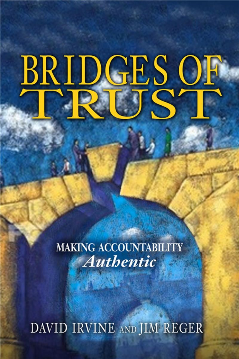 Bridges of Trust: Making Accountability Authentic By: David Irvine,Jim Reger
