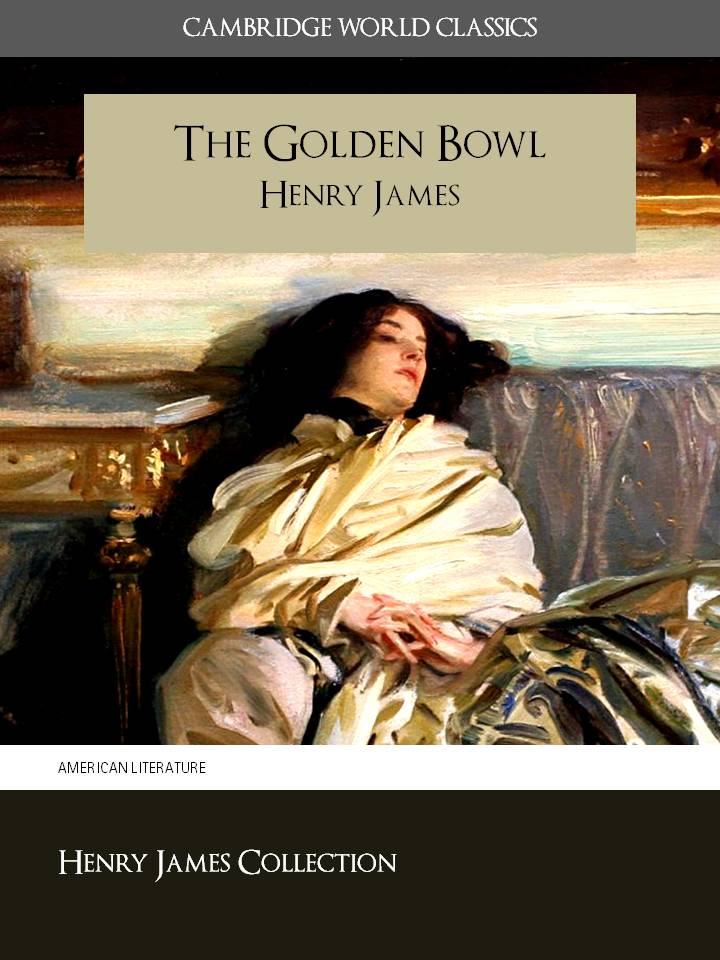 THE GOLDEN BOWL by Henry James By: Henry James