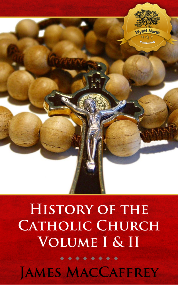 History of the Catholic Church Volume I & II By: James MacCaffrey, Wyatt North