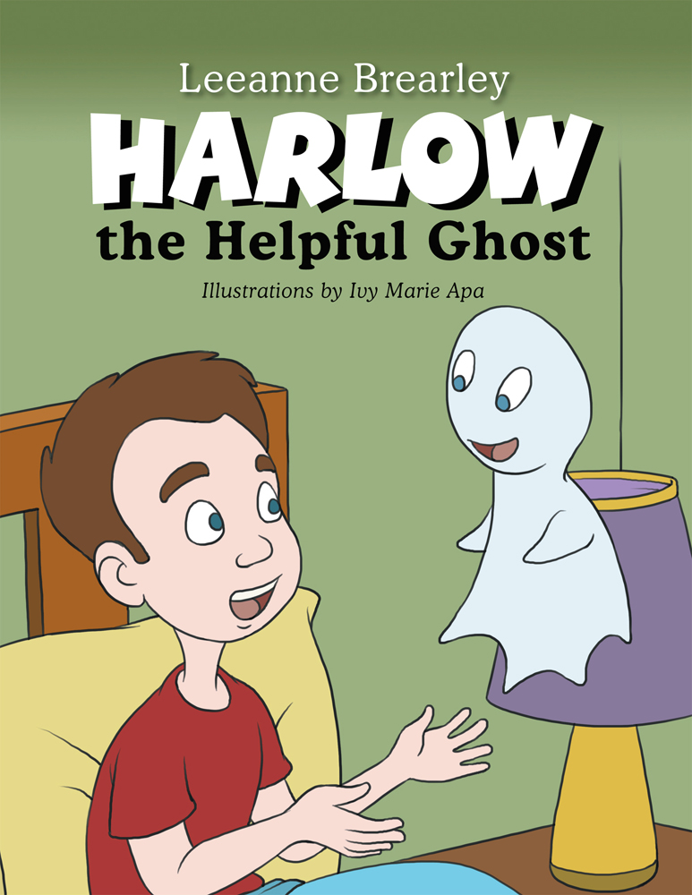 Harlow the Helpful Ghost By: Leeanne Brearley