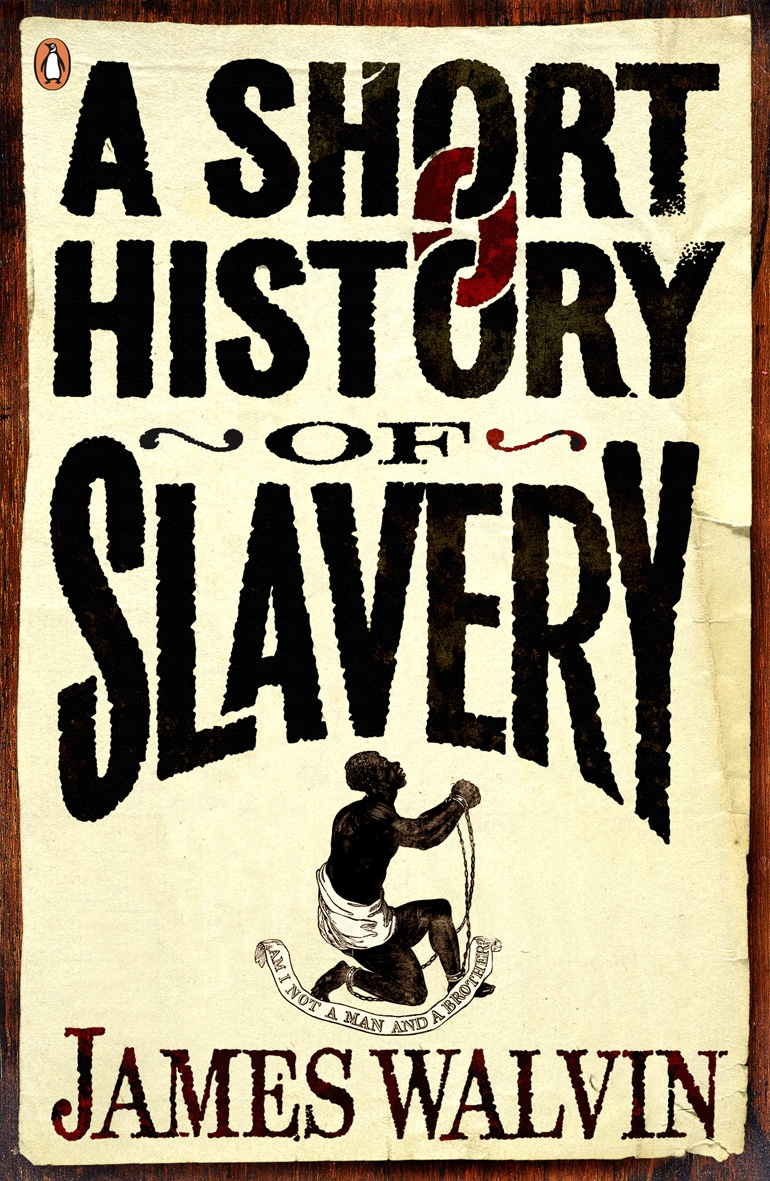 A Short History of Slavery By: James Walvin