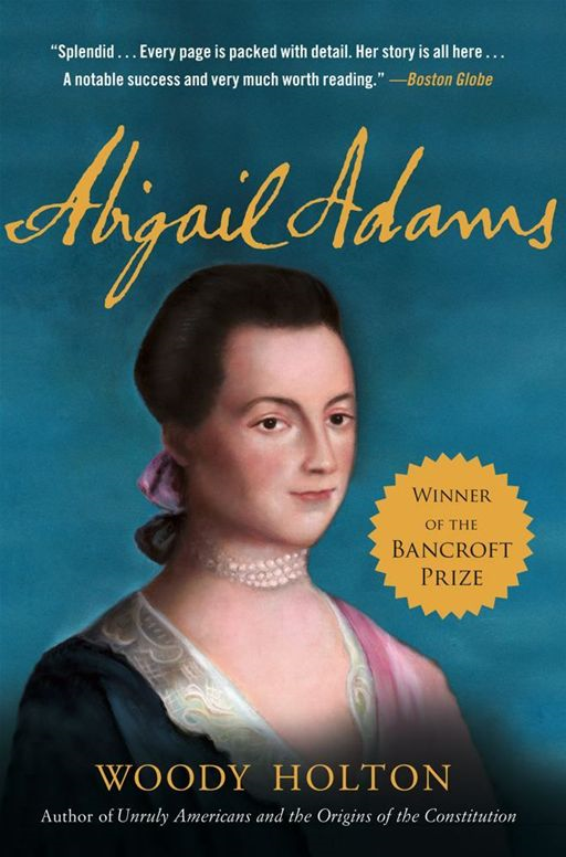 Abigail Adams By: Woody Holton