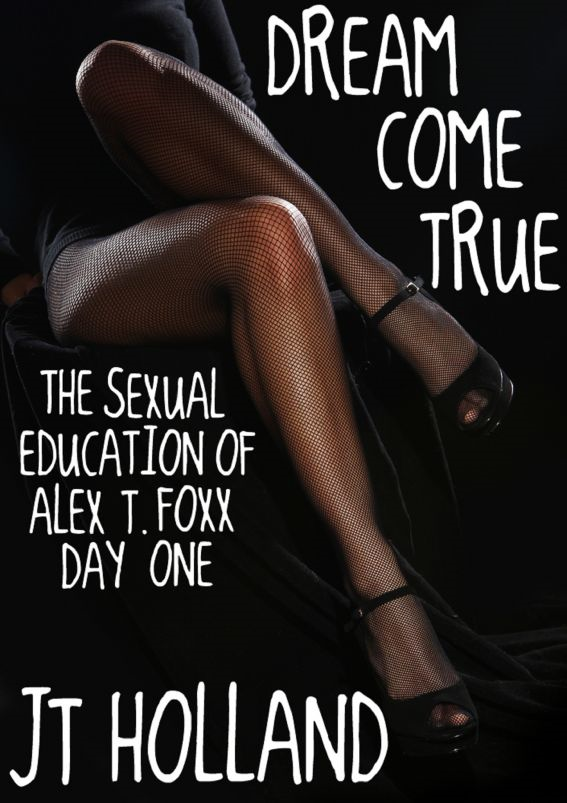 Dream Come True: The Sexual Education of Alex T. Foxx: Day One