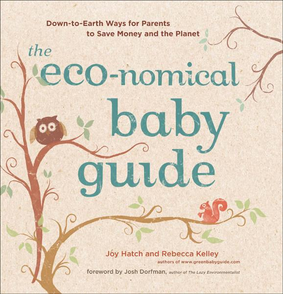 The Eco-nomical Baby Guide By: Joy Hatch , Rebecca Kelley