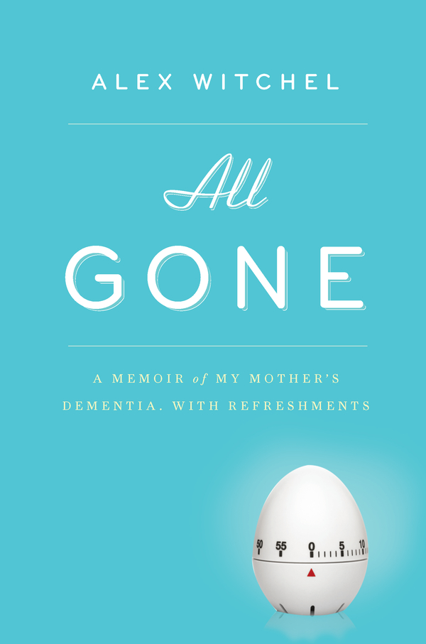 All Gone By: Alex Witchel