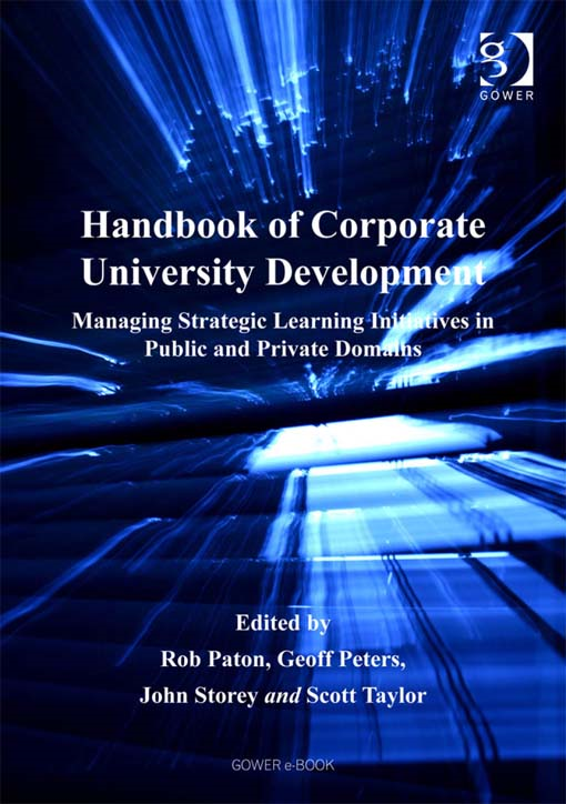 Handbook of Corporate University Development By: Rob Paton, Geoff Peters, John Storey and Scott Taylor