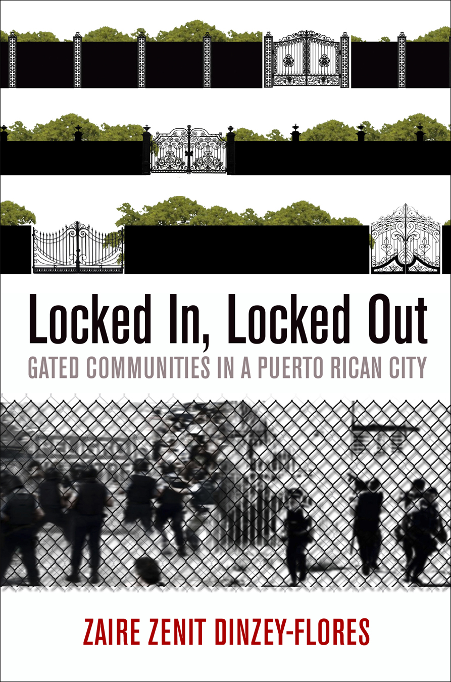 Locked In,  Locked Out Gated Communities in a Puerto Rican City