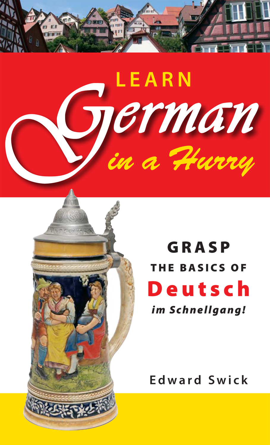 Learn German in a Hurry Grasp the Basics of German Schnell!