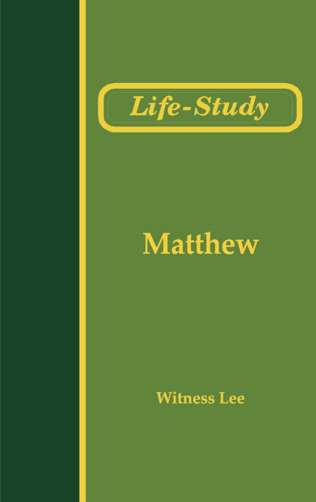 Life Study of Matthew  By: Witness Lee