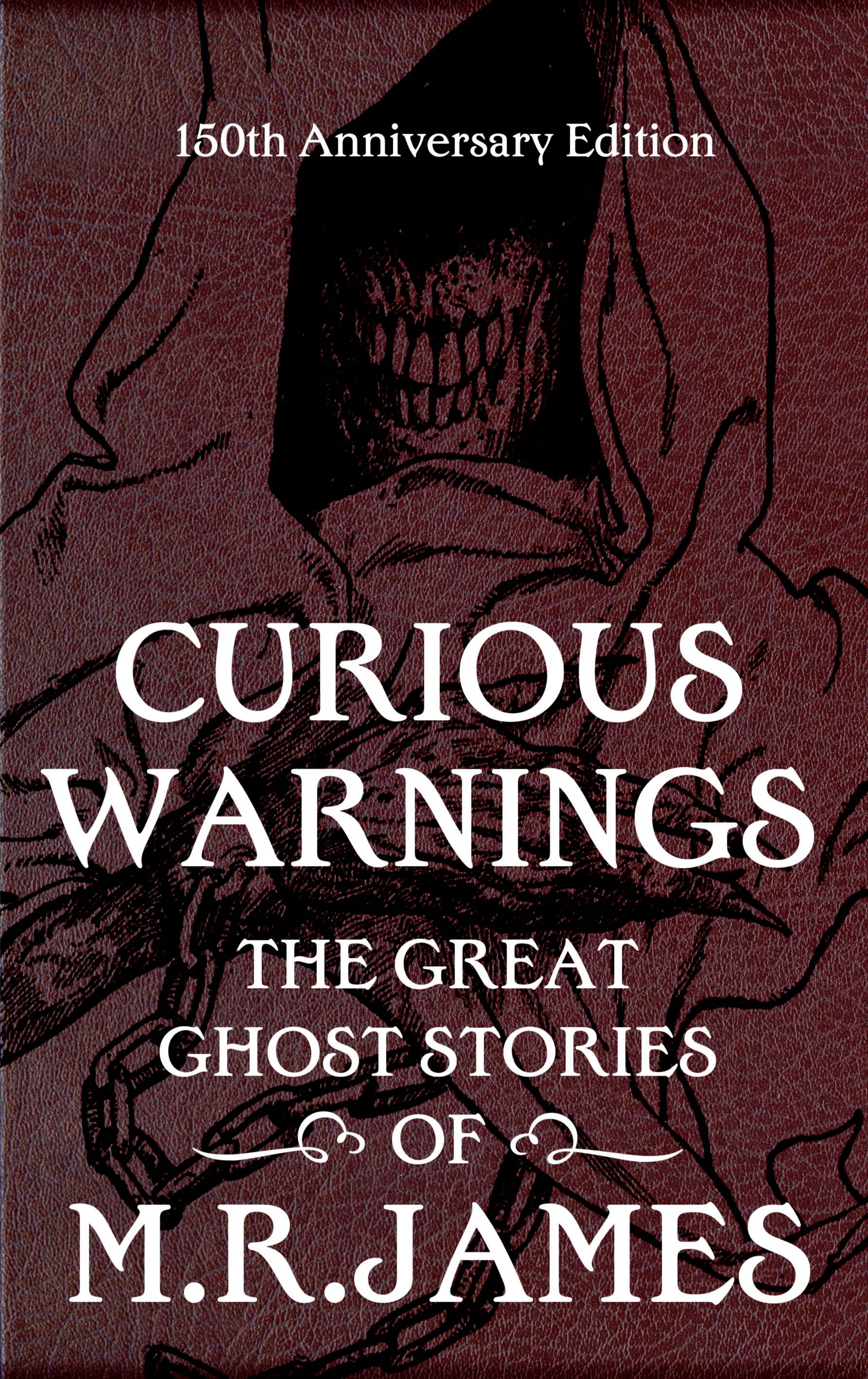 Curious Warnings: The Great Ghost Stories of M.R. James The Great Ghost Stories of M.R. James
