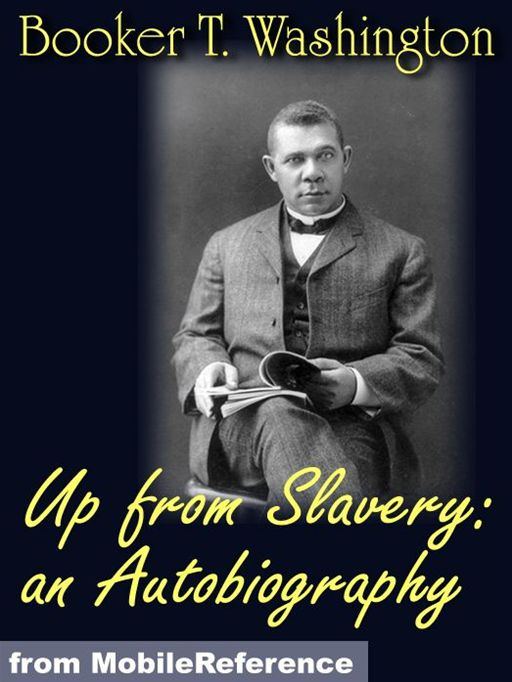 Up From Slavery: An Autobiography (Mobi Classics) By: Booker T. Washington