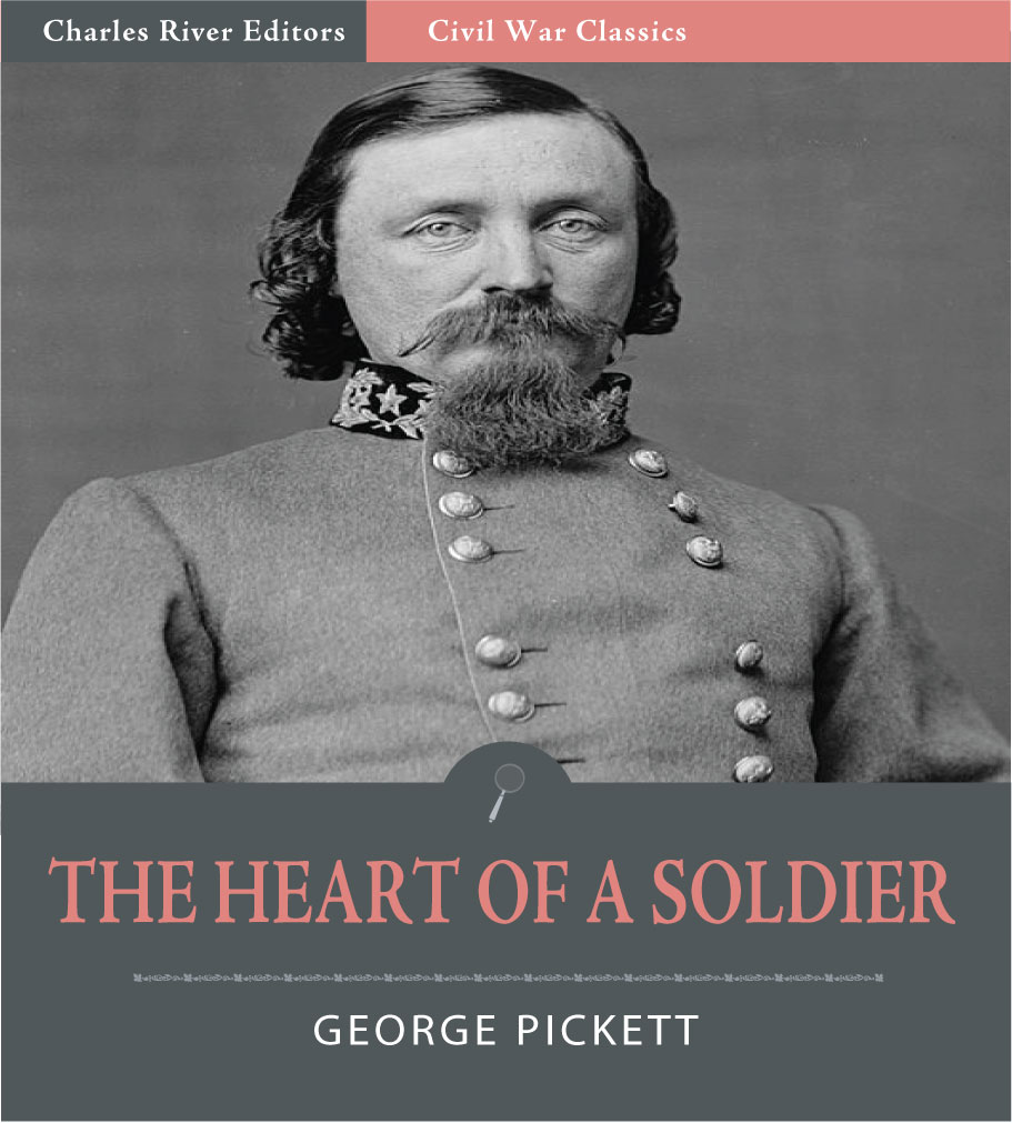 The Heart of a Soldier, as Revealed in the Intimate Letters of General George E. Pickett C.S.A. By: George Pickett