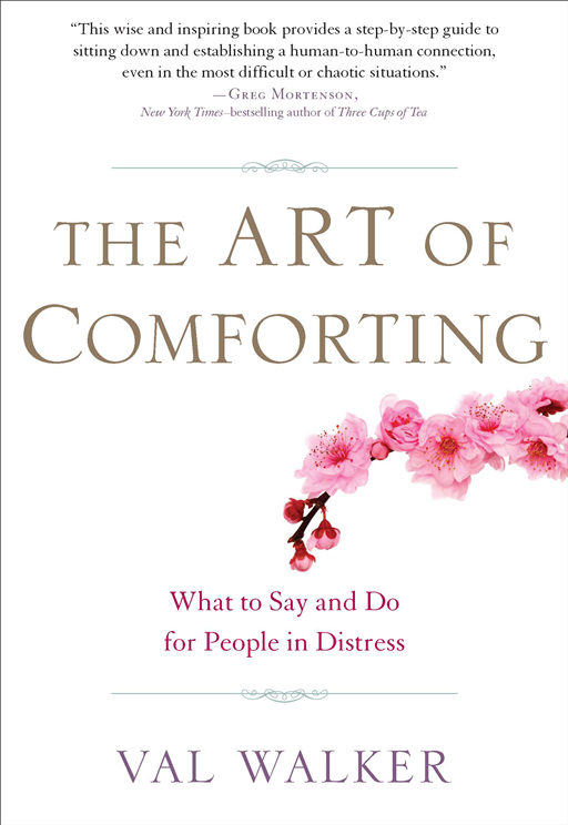 The Art of Comforting: What to Say and Do for People in Distress By: Val Walker