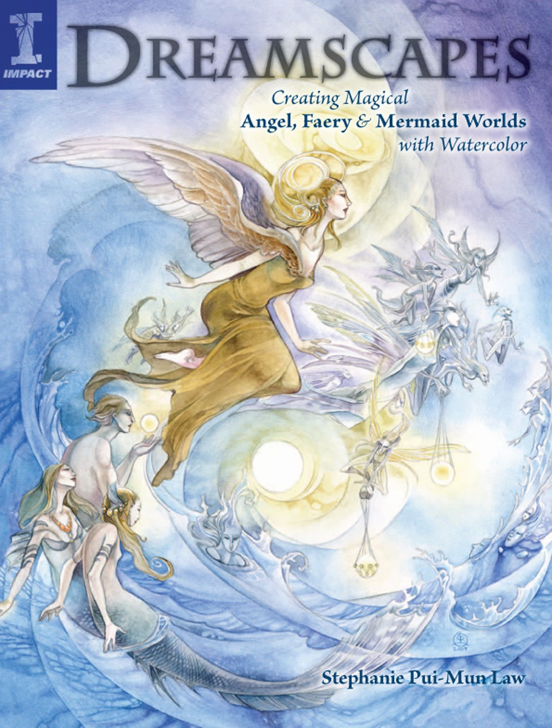 Dreamscapes: Creating Magical Angel, Faery & Mermaid Worlds In Watercolor