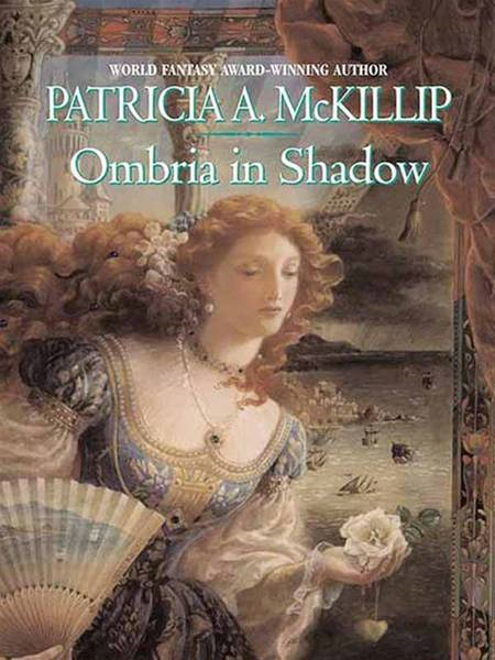 Ombria in Shadow By: Patricia A. McKillip