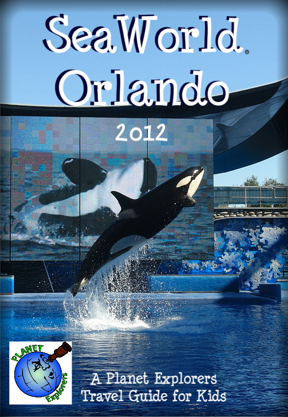 SeaWorld Orlando 2012: A Planet Explorers Travel Guide for Kids