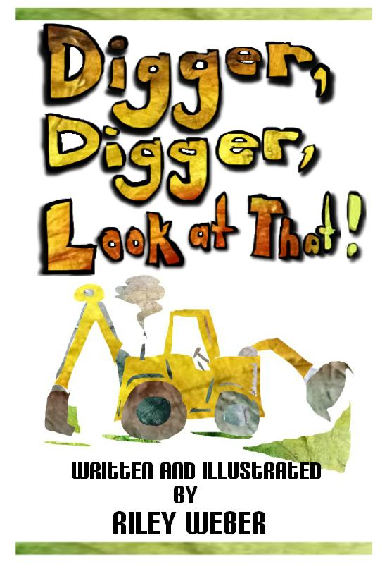 Digger, Digger, Look at That! By: Riley Weber