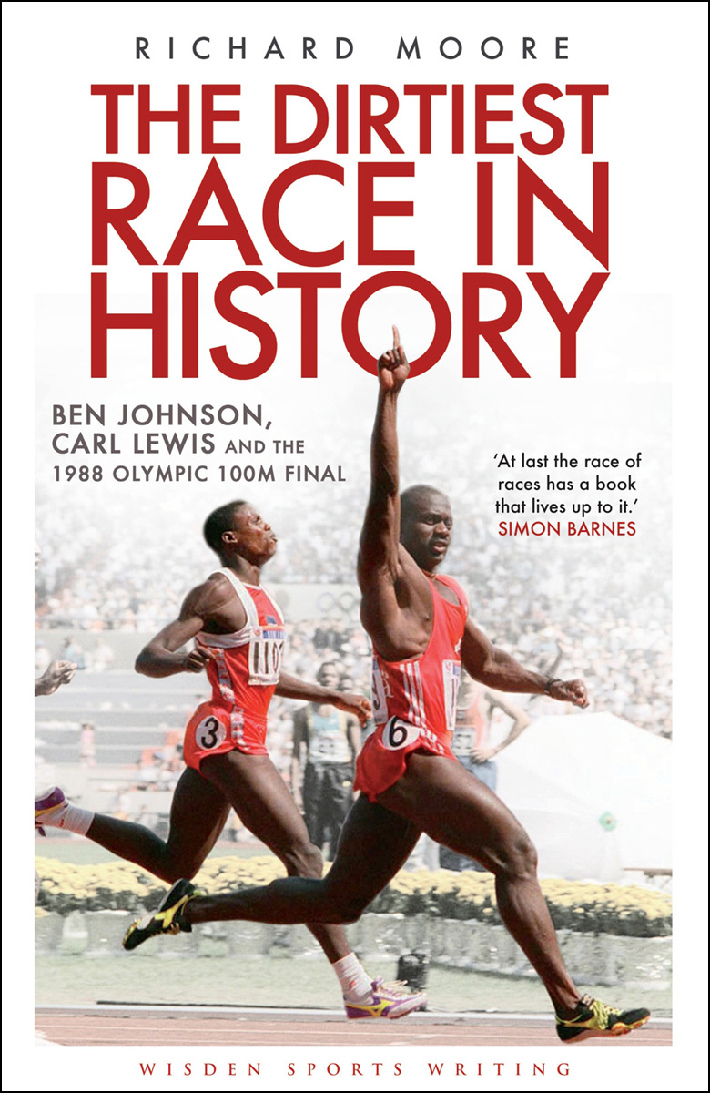The Dirtiest Race in History: Ben Johnson, Carl Lewis and the 1988 Olympic 100m Final Ben Johnson, Carl Lewis and the 1988 Olympic 100m Final