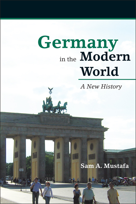 Germany in the Modern World: A New History By: Sam A. Mustafa