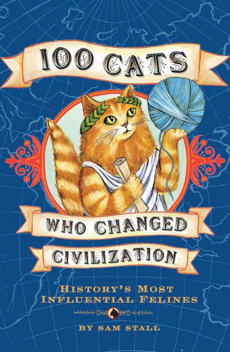 100 Cats Who Changed Civilization By: Sam Stall
