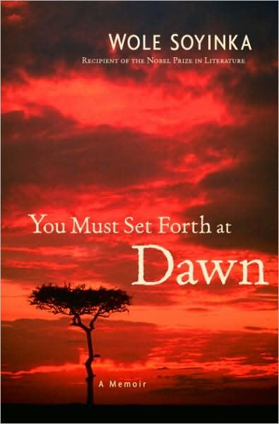 You Must Set Forth at Dawn By: Wole Soyinka