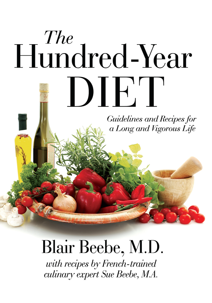 The Hundred-Year DIET By: Blair Beebe, M.D. with Sue Beebe, M.A.