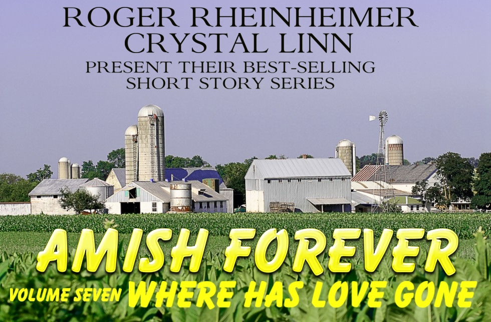 Amish Forever- Volume 7- Where Has Love Gone?