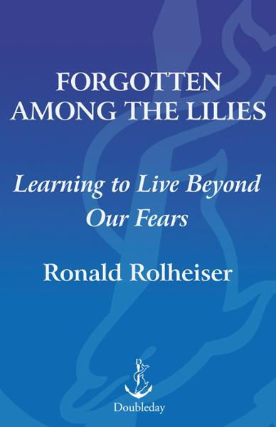 Forgotten Among the Lilies By: Ronald Rolheiser