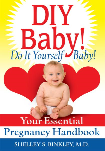 DIY Baby! Do It Yourself Baby! By: Shelley Binkley
