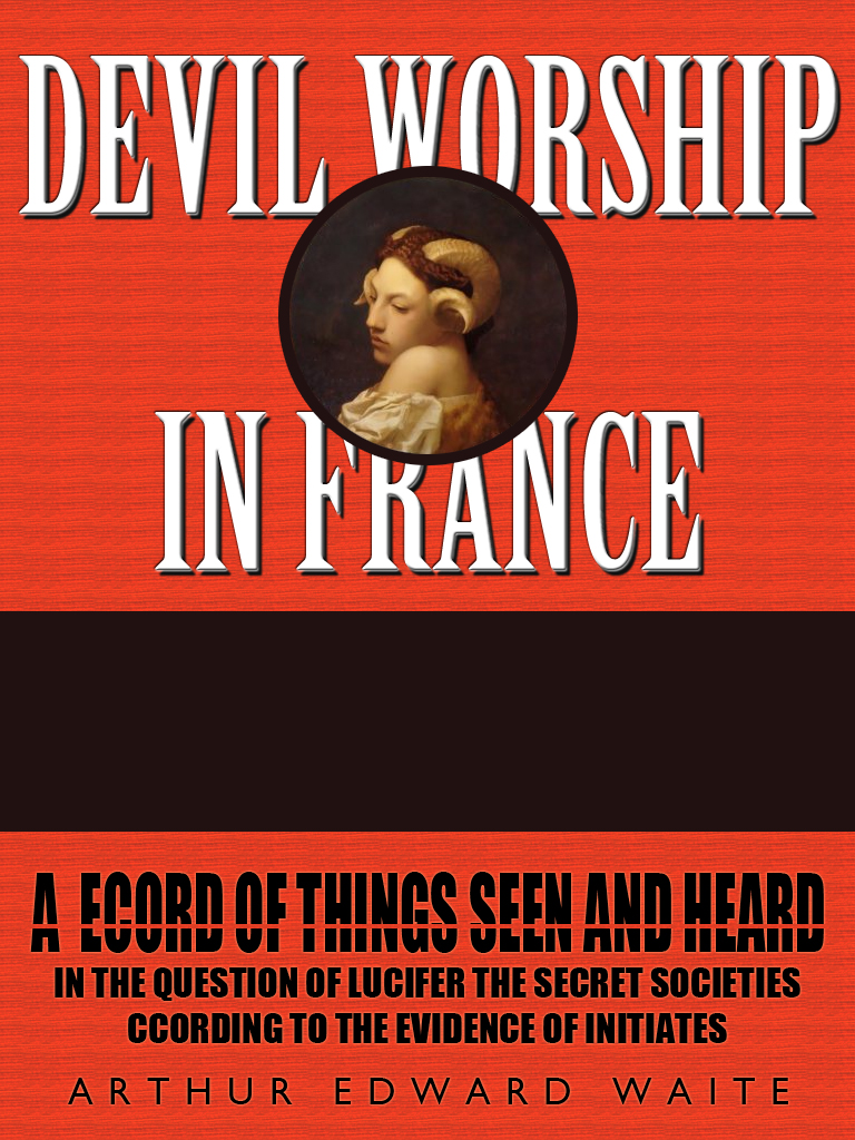 Devil Worship In France By: A.E. Waite