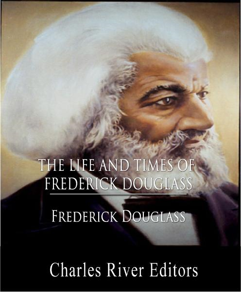 The Life and Times of Frederick Douglass (Illustrated Edition) By: Frederick Douglass