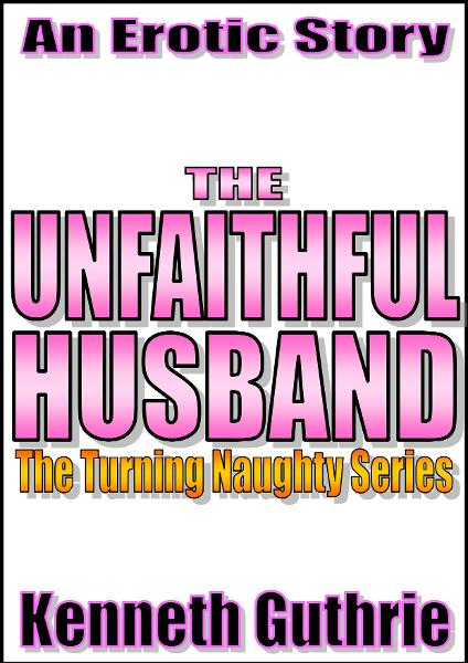 The Unfaithful Husband (Turning Naughty #2)
