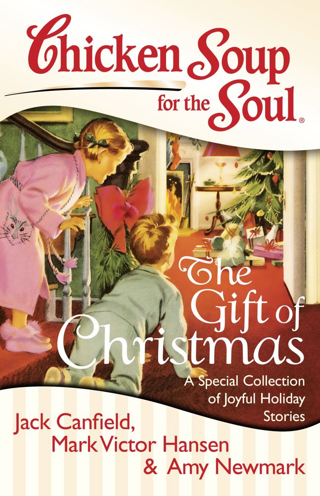 Chicken Soup for the Soul: The Gift of Christmas By: Amy Newmark,Jack Canfield,Mark Victor Hansen