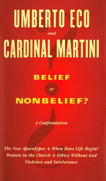 Belief Or Nonbelief: A Confrontation By: Umberto Eco, Cardinal Carlo Maria Martini
