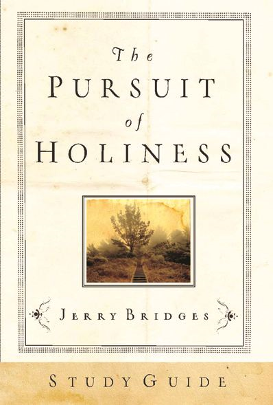 The Pursuit of Holiness Study Guide By: Jerry Bridges