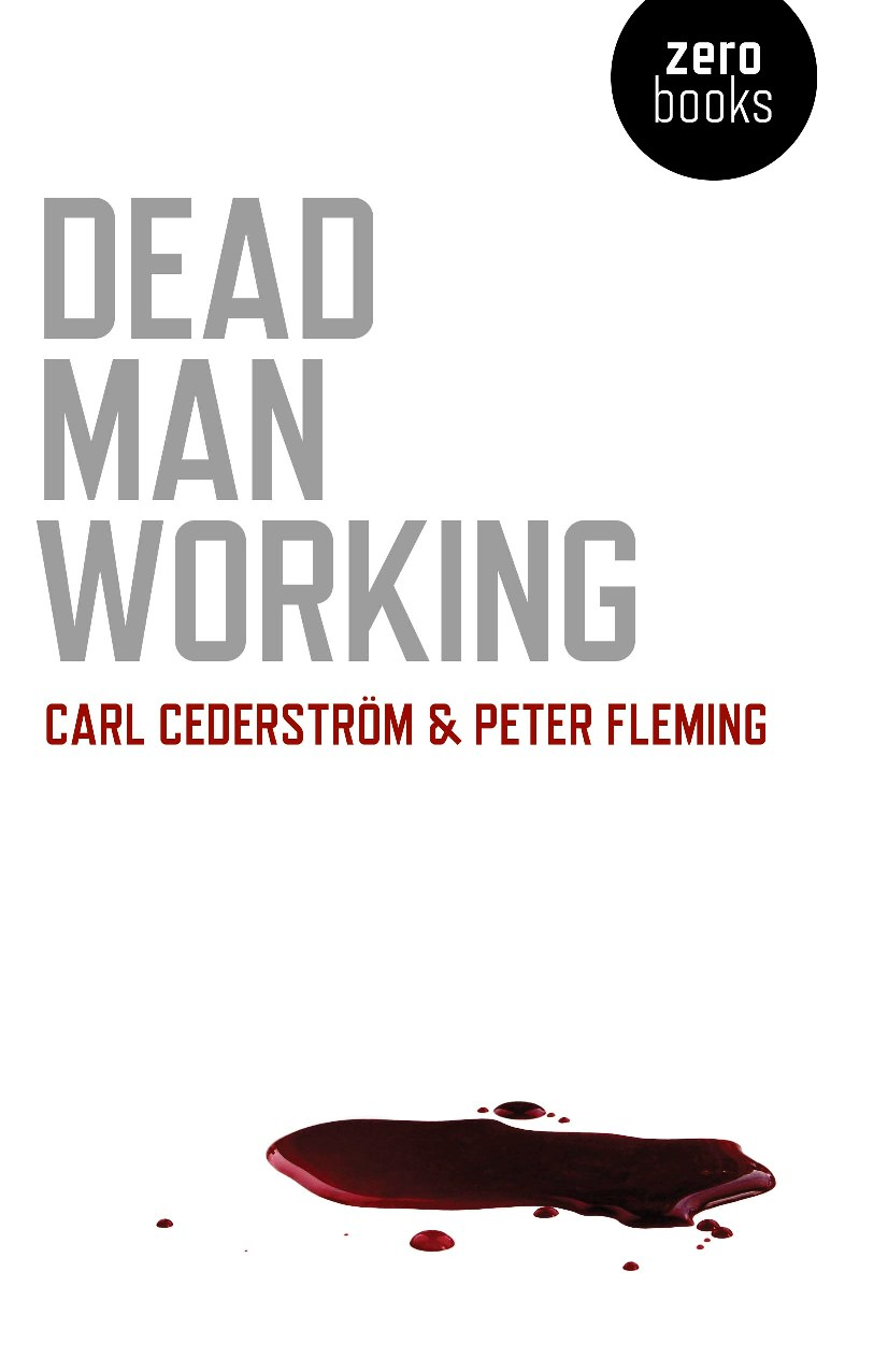 Dead Man Working By: Carl Cederstrom,Peter Fleming