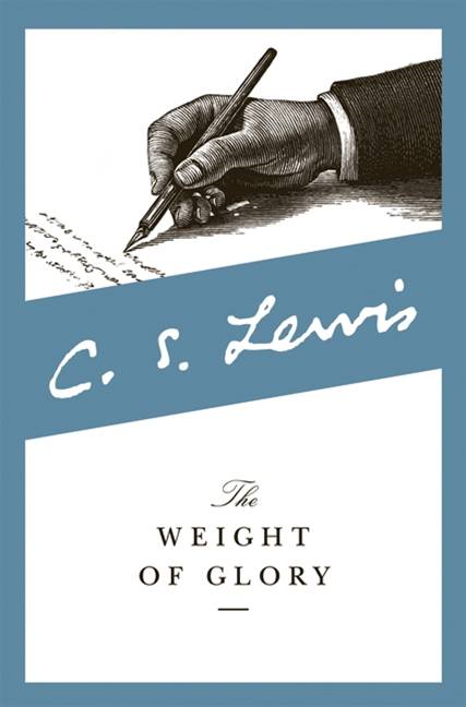 Weight of Glory By: C. S. Lewis