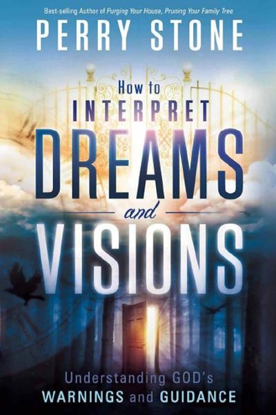 How to Interpret Dreams and Visions By: Perry Stone