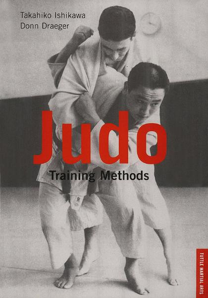 Judo Training Methods: A Sourebook By: Donn F. Draeger,Takahiko Ishikawa