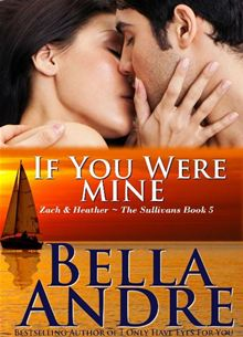 If You Were Mine: The Sullivans, Book 5 By: Bella Andre