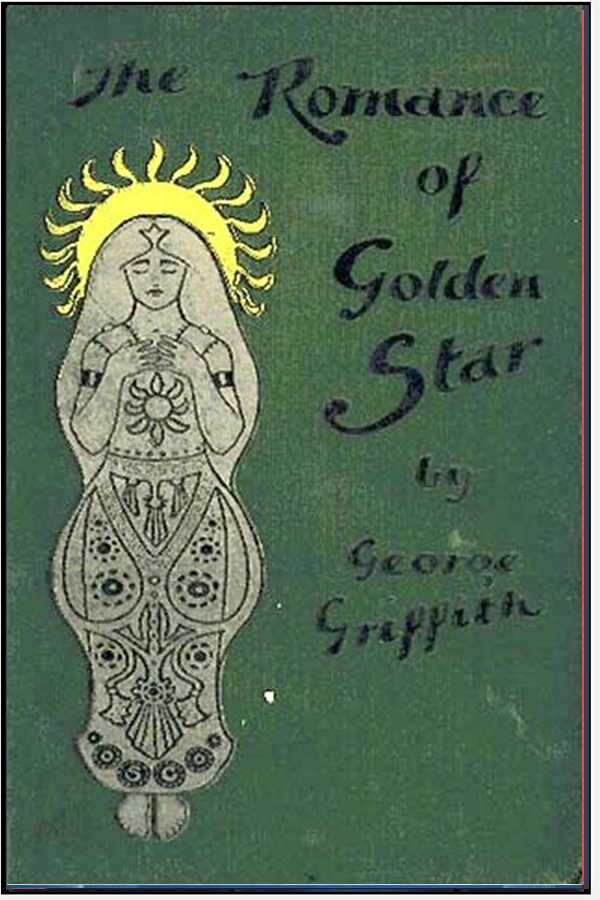 The Romance of Golden Star By: George Chetwynd Griffith