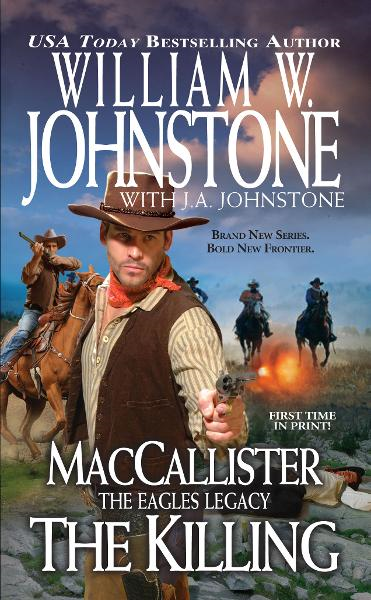 MacCallister, The Eagles Legacy: The Killing By: J.A Johnstone,William W. Johnstone