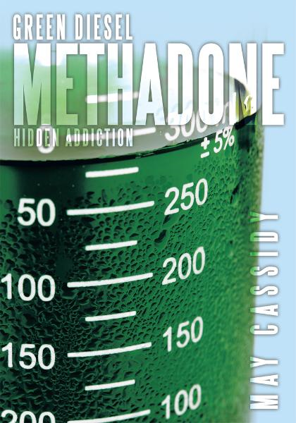 Green Diesel Methadone By: May Cassidy
