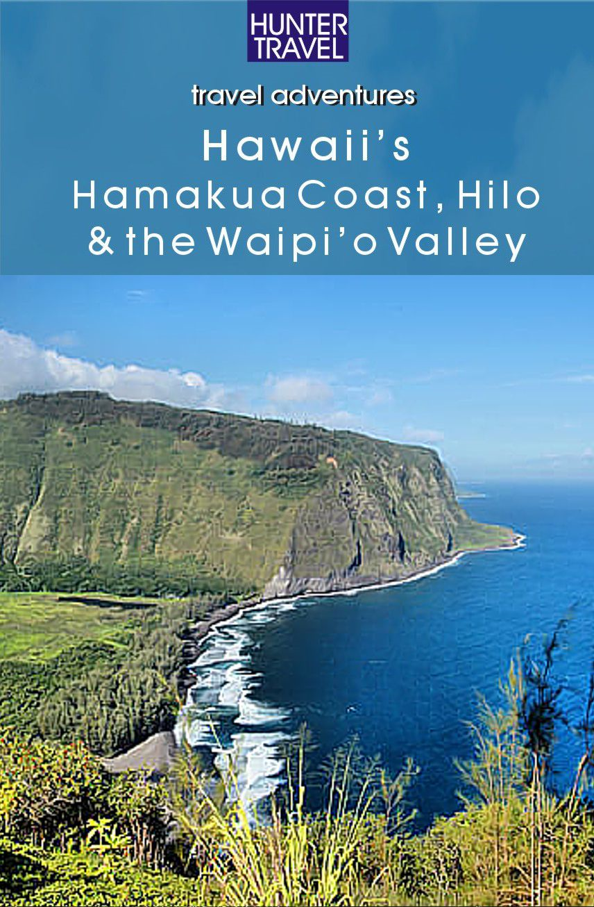 Hawaii's Hamakua Coast, Hilo & the Waipi'o Valley