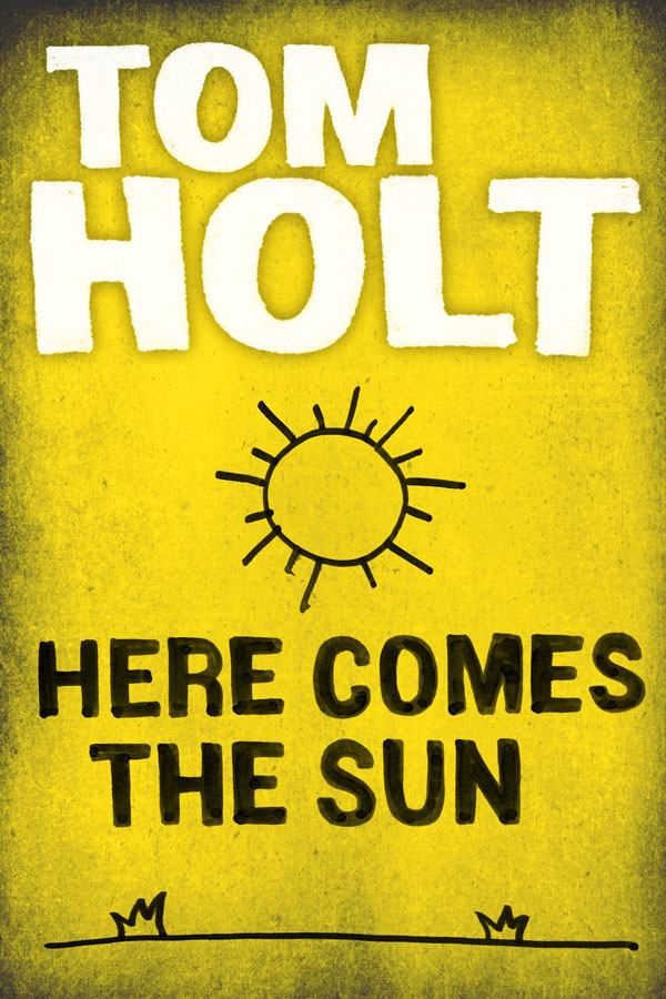Here Comes the Sun By: Tom Holt