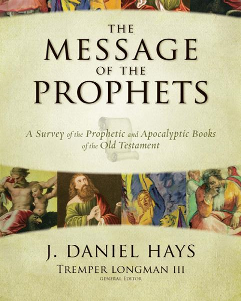 The Message of the Prophets By: J. Daniel   Hays,Tremper   Longman III