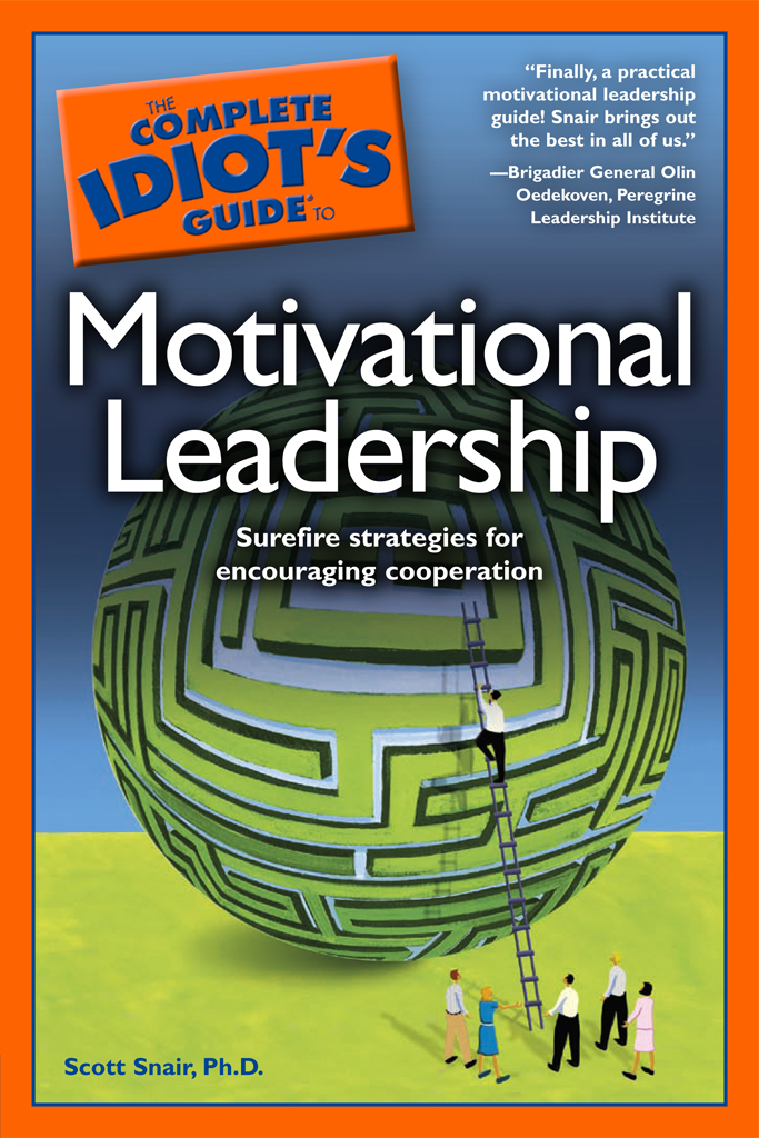 The Complete Idiot's Guide to Motivational Leadership By: Scott Snair