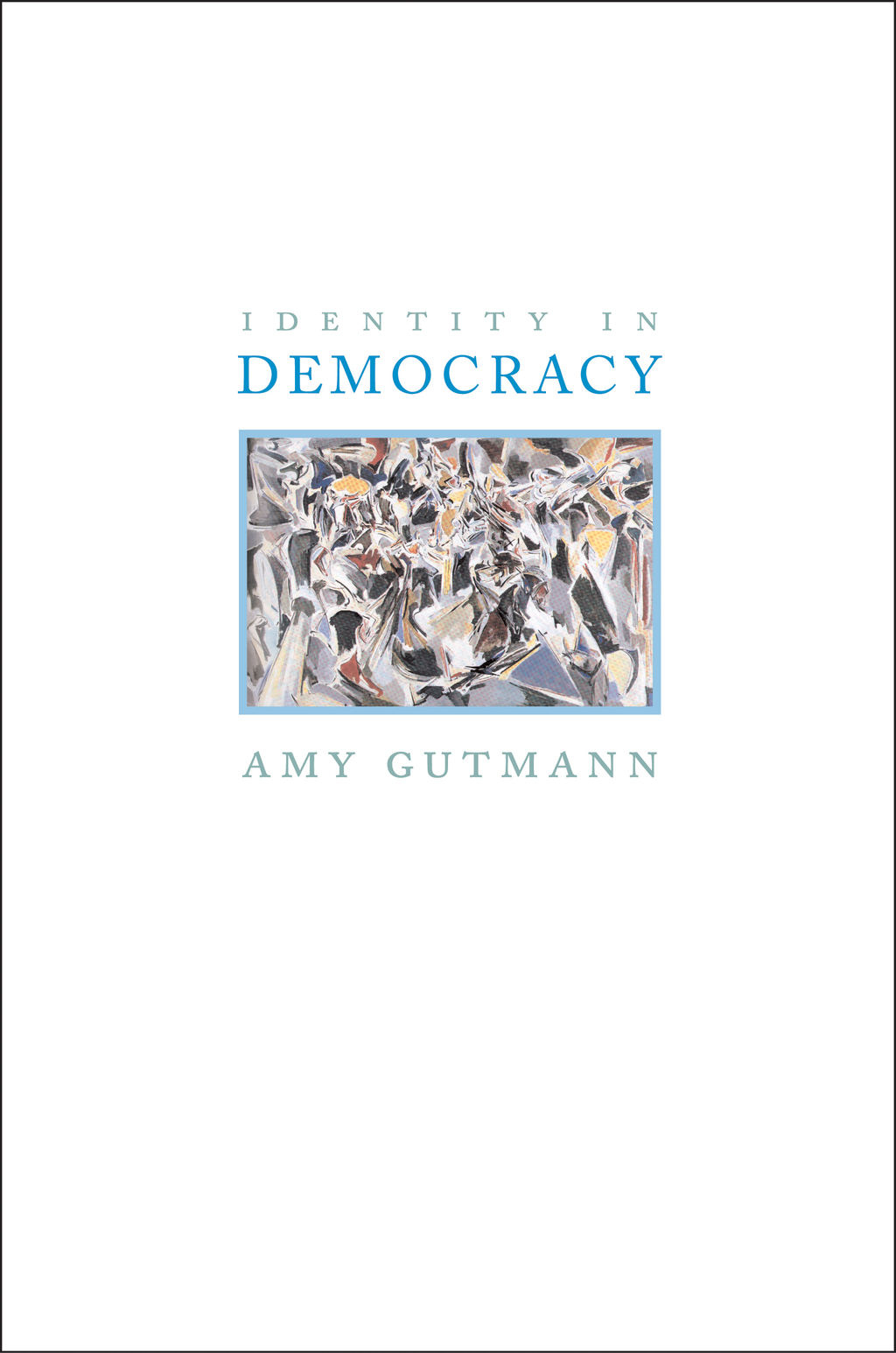 Identity in Democracy By: Amy Gutmann